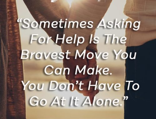 Asking For Help Can Be The Bravest Move.